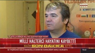 Spor Yazarı Atilla Gökçe Naim Süleymanoğlu'nu anlattı