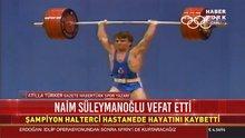 Spor Yazarı Atilla Türker Naim Süleymanoğlu'nu anlattı