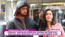 Balıkçı Mustafa soluğu hastanede aldı!