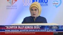 Emine Erdoğan: Sezaryen, bir talep konusu değil, zorunluluk gereği olmalıdır