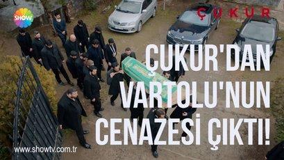 Çukur'dan Vartolu'nun cenazesi çıktı!