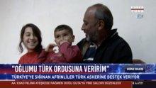"""""""Oğlumu Türk ordusuna veririm"""""""