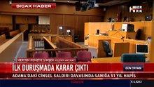 Adana'daki cinsel saldırı davasında karar çıktı