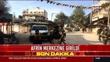 Afrin merkezine girildi