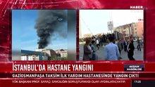Gaziosmanpaşa'daki Taksim İlk Yardım Hastanesi'ndeki yangını görgü tanığı anlatıyor