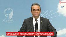 """CHP'li Tezcan: ''Adayımızı Cuma günü saat 10.00'da açıklıyoruz"""""""