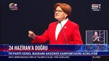 İYİ Parti Genel Başkanı Meral Akşener kampanyasını açıkladı