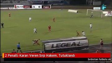 2 penaltı kararı veren Sırp hakem, tutuklandı!