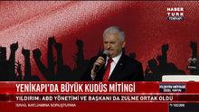 Başbakan Binali Yıldırım Yenikapı Büyük Kudüs mitinginde konuştu