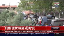 Cumhurbaşkanı Niğde'de Ömer Halisdemir'in kabrini ziyaret etti