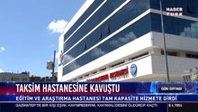 Taksim hastanesine kavuştu