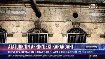 Atatürk'ün Afrin'deki karargahı