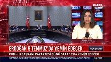 Erdoğan 9 Temmuz'da yemin edecek