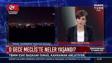 TBMM eski Başkanı İsmail Kahraman 15 Temmuz gecesini anlattı