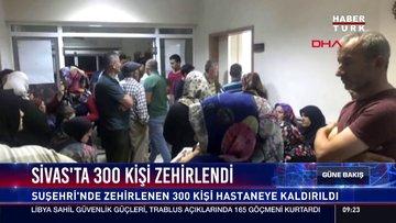 Sivas'ta 300 kişi zehirlendi