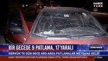 Bir gecede 9 patlama, 17 yaralı