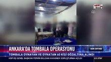 Ankara'da tombala operasyonu