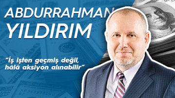 Abdurrahman Yıldırım ekonomi gündemini yorumluyor