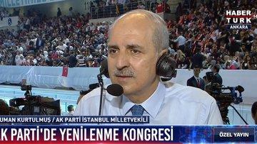 AK Parti İstanbul Milletvekili Numan Kurtulmuş, kongre gündemini değerlendirdi