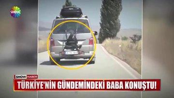 Türkiye'nin gündemindeki baba konuştu!
