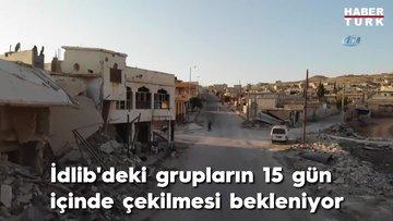 İdlib'deki grupların 15 gün içinde çekilmesi gerekiyor