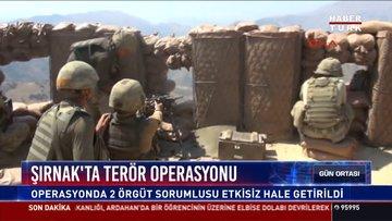 Şırnak'ta terör operasyonu: Operasyonda 2 örgüt sorumlusu etkisiz hale getirildi