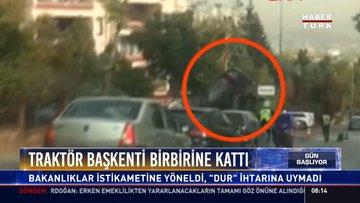 """Traktör Başkenti birbirine kattı: Bakanlıklar istikametine yöneldi, """"Dur"""" ihtarına uymadı"""