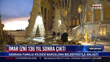 İmar izni 136 yıl sonra çıktı: Sagrada Familia Kilisesi Barcelona Belediyesi ile anlaştı
