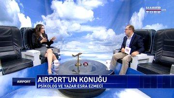 Airport - 4 Kasım 2018 (Psikolog/Yazar Esra Ezmeci)