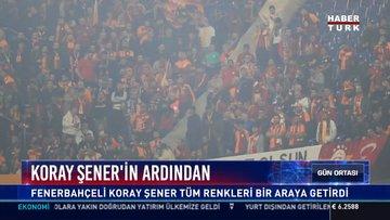 Koray Şener'in ardından: Fenerbahçeli Koray Şener tüm renkleri bir araya getirdi
