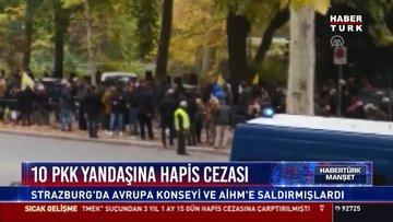 10 PKK yandaşına hapis cezası: Strazburg'da Avrupa Konseyi ve AİHM'e saldırmışlardı