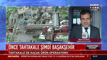 Önce Tahtakale şimdi Başakşehir: Tahtakale'de kaçak ürün operasyonu