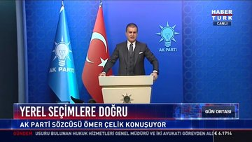 Yerel seçimlere doğru: AK Parti sözcüsü Ömer Çelik konuşuyor