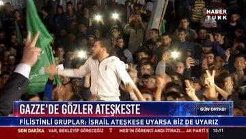 Gazze'de gözler ateşkeste: Filistinli gruplar: İsrail ateşkese uyarsa biz de uyarız