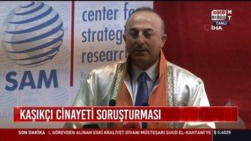 Kaşıkçı cinayeti soruşturması: Çavuşoğlu: Bazı açıklamaları tatmin edici bulmadım