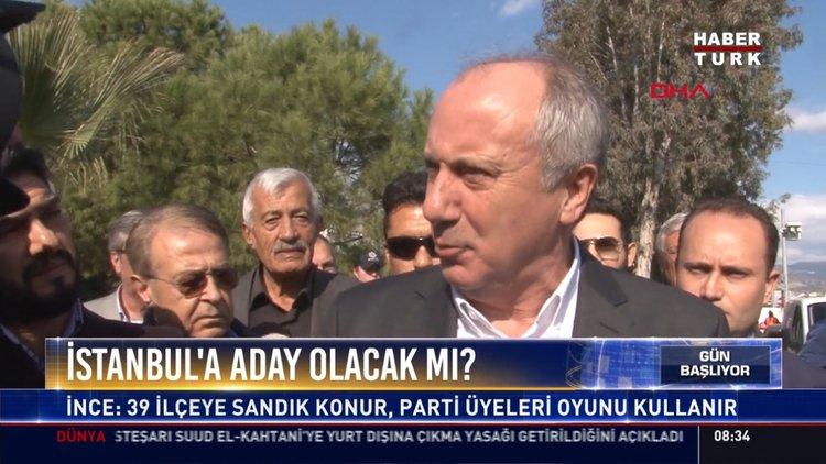 İstanbul'a aday olacak mı?: İnce: 39 İlçeye sandık konur, Parti üyeleri oyunu kullanır