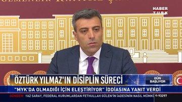 """Öztürk Yılmaz'ın disiplin süreci: """"MYK'da olmadığı için eleştiriyor"""" iddiasına yanıt verdi"""