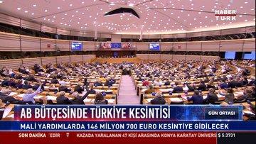 AB bütçesinde Türkiye kesintisi: Mali yardımlarda 146 milyon 700 euro kesintiye gidilecek