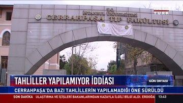 Tahliller yapılamıyor iddiası: Cerrahpaşa'da bazı tahlillerin yapılamadığı öne sürüldü
