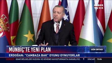 """Münbiç'te yeni plan: Erdoğan: """"cambaza bak"""" oyunu oynuyorlar"""