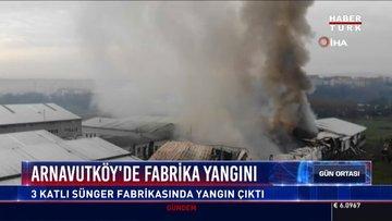 Arnavutköy'de fabrika yangını: 3 katlı sünger fabrikasında yangın çıktı