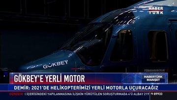 Gökbey'e yerli motor: Demir: 2021'de helikopterimizi yerli motorla uçuracağız