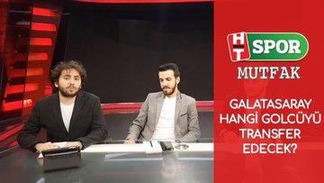 HTSpor Mutfak - Galatasaray hangi golcüyü transfer edecek?