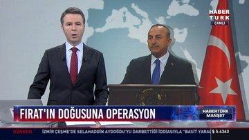 Fırat'ın Doğusuna operasyon: Çavuşoğlu: Operasyon ABD'nin çekilmesine bağlı değil