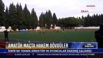 Amatör maçta hakem dövdüler: İzmir'de teknik direktör ve oyuncular hakeme saldırdı
