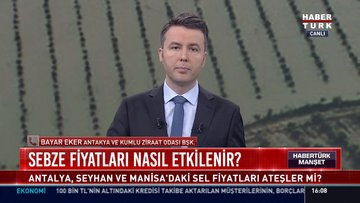 Sebze fiyatları nasıl etkilenir?: Antalya, Seyhan ve Manisada'ki sel fiyatları ateşler mi?