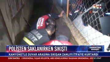 Polisten saklanırken sıkıştı: Kamyonete duvar arasına sıkışan zanlıyı itfaiye kurtardı