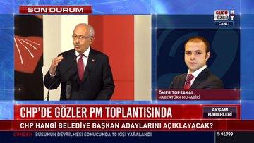 CHP'de gözler PM toplantısında: CHP hangi Belediye Başkan adaylarını açıklayacak?