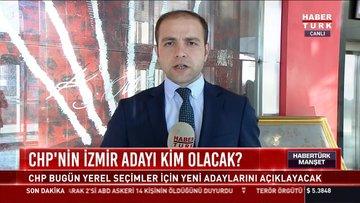 CHP'nin İzmir adayı kim olacak: CHP bugün yerel seçimler için yeni adaylarını açıklayacak