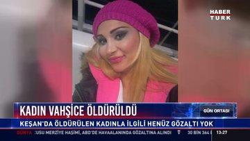 Kadın vahşice öldürüldü: Keşan'da öldürülen kadınla ilgili henüz gözaltı yok